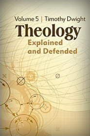 Theology: Explained and Defended, vol. 5