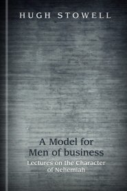 A Model for Men of Business: Lectures on the Character of Nehemiah