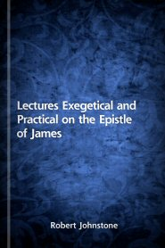Lectures Exegetical and Practical on the Epistle of James