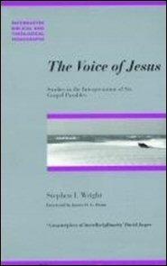 The Voice of Jesus: Studies in the Interpretation of Six Gospel Parables