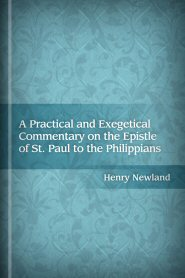 A Practical and Exegetical Commentary on the Epistle of St. Paul to the Philippians
