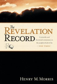 The Revelation Record: A Scientific and Devotional Commentary on the Prophetic Book of the End of Times