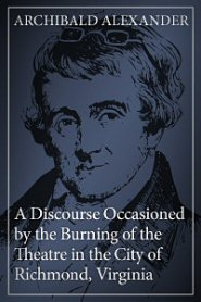 A Discourse Occasioned by the Burning of the Theatre in the City of Richmond, Virginia