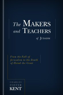 The Makers and Teachers of Judaism: From the Fall of Jerusalem to the Death of Herod the Great