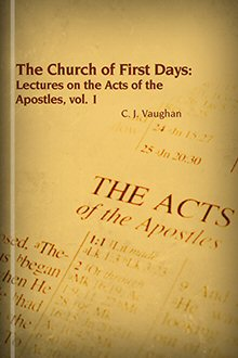 The Church of the First Days: Lectures on the Acts of the Apostles, Volume I: The Church of Jerusalem