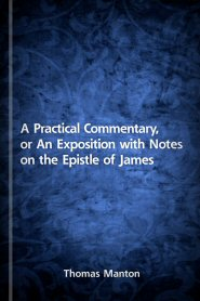 A Practical Commentary, or An Exposition with Notes on the Epistle of James