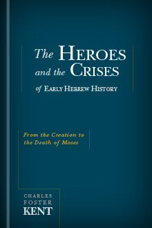 The Heroes and Crises of Early Hebrew History: From the Creation to the Death of Moses