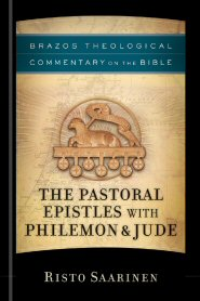 Brazos Theological Commentary on the Bible: The Pastoral Epistles with Philemon & Jude