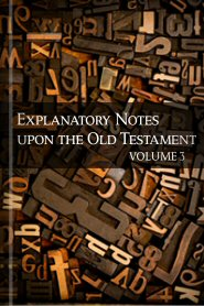 Explanatory Notes upon the Old Testament, vol. 3