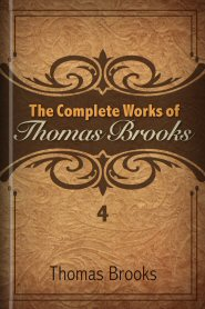 The Complete Works of Thomas Brooks, vol. 4