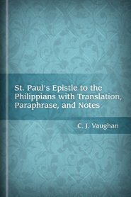St. Paul's Epistle to the Philippians with Translation, Paraphrase, and Notes