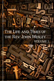 The Life and Times of the Rev. John Wesley, vol. 3