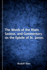 The Words of the Risen Saviour, and Commentary on the Epistle of St. James