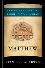 Brazos Theological Commentary on the Bible: Matthew