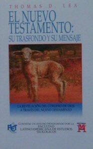 El Nuevo Testamento: su trasfondo y su mensaje