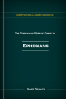 Christological Greek Grammar: The Person and Work of Christ in Ephesians