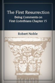 The First Resurrection: Being Comments on First Corinthians Chapter 15