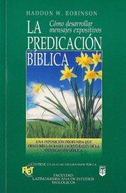 La Predicación Bíblica: Desarrollo y presentación de mensajes expositivos