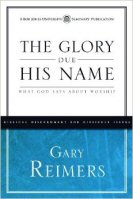 The Glory Due His Name: What God Says about Worship