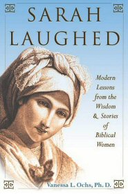 Sarah Laughed: Modern Lessons from the Wisdom and Stories of Biblical Women