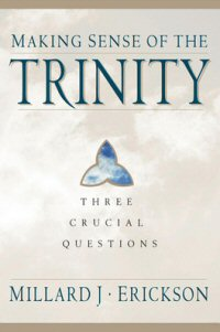 Making Sense of the Trinity: Three Crucial Questions (3 Crucial Questions)