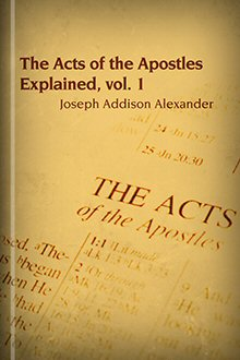 The Acts of the Apostles Explained, Volume I