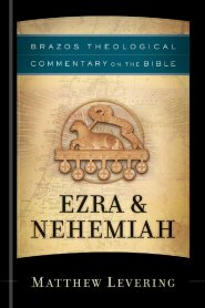 Brazos Theological Commentary on the Bible: Ezra & Nehemiah