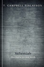 Nehemiah: His Character and Work