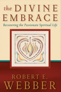 The Divine Embrace: Recovering the Passionate Spiritual Life