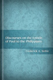 Discourses on the Epistle of Paul to the Philippians