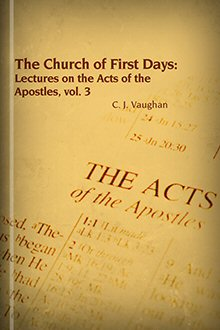 The Church of the First Days: Lectures on the Acts of the Apostles, Volume III: The Church of the World