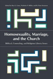 Homosexuality, Marriage, and the Church: Biblical, Counseling, and Religious Liberty Issues