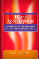 Horæ Apocalypticæ: A Commentary on the Apocalypse, Critical and Historical, vol. 1