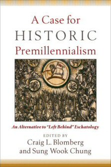 "A Case for Historic Premillennialism: An Alternative ""Left Behind"" Eschatology"