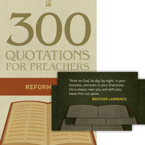300 Quotations for Preachers from the Reformation