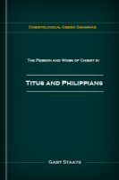 Christological Greek Grammar: The Person and Work of Christ in Titus and Philippians
