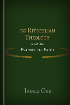 The Ritschlian Theology and the Evangelical Faith