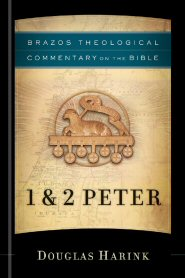 Brazos Theological Commentary on the Bible: 1 and 2 Peter