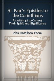 St. Paul's Epistles to the Corinthians: An Attempt to Convey Their Spirit and Significance