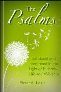 The Psalms: Translated and Interpreted in the Light of Hebrew Life and Worship