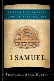 Brazos Theological Commentary on the Bible: 1 Samuel
