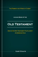 The Person and Work of Jesus Christ in Each Book of the Old Testament Seen in Its New Testament Fulfillment: An Emmaus Walk