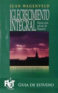 Iglecrecimiento Integral: una introducción bíblica al estudio del crecimiento de la iglesia (Guía de estudio)