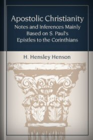 Apostolic Christianity: Notes and Inferences Mainly Based on S. Paul's Epistles to the Corinthians