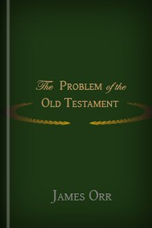 The Problem of the Old Testament: Considered with Reference to Recent Criticism