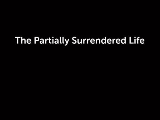 The Partially Surrendered Life