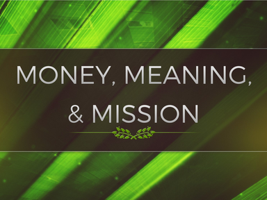 Money, Meaning & Mission