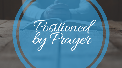 Positioned by Prayer