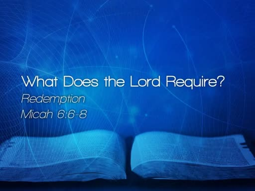 What Does the Lord Require? - July 16, 2017