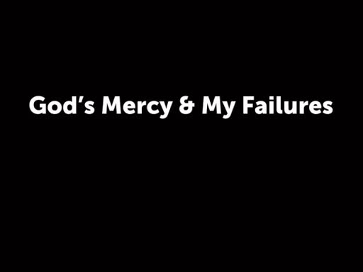 God's Mercy & My Failures